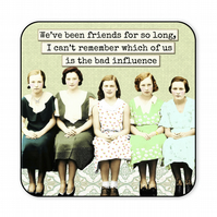 Funny Wooden High Gloss Retro Coaster We've Been Friends for So Long C012