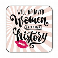 Well Behaved Women Rarely Make History Funny Quote Wooden Friend Coaster CO30