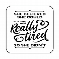 Funny Wooden Coaster She Believed She Could But She Was Tired C034