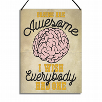 Funny Plaque Brains Are Awesome I Wish Everybody Had One Plaque GA001