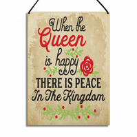 Funny Plaque When The Queen Is Happy There Is Peace In The Kingdom Sign GA005