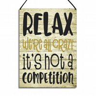Relax We're All Crazy It's Not A Competition Fun Metal Wall Plaque Quote GA020