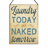 Laundry Room Door Sign Laundry Today Or Naked Tomorrow Hanging Plaque GA021