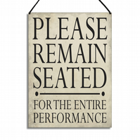 Please Remain Seated For The Entire Performance Fun Bathroom Home Sign GA017