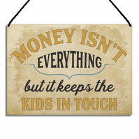 Funny Plaque Money Isn't Everything But It Keeps The Kids In Touch Quote GA024