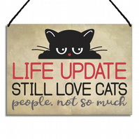 Funny Cat Plaque Life Update Still Love Cats People Not So Much Home Sign GA026