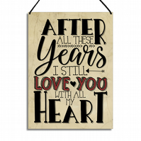 Romantic Gift Home Sign After All These Years I Still Love You GA034