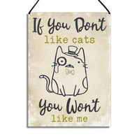 If You Don't Like Cats You Won't Like Me Cat Lovers Gift Metal Home Sign GA052