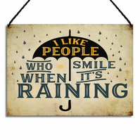 I Like People Who Smile When It's Raining Metal Home Sign Fun Gift GA059