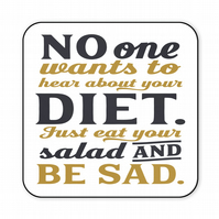 Funny Coaster No One Wants To Hear About Your Diet Just Eat Your Salad CO43