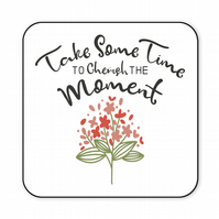 Inspirational Coaster Take Some Time to Cherish The Moment CO44