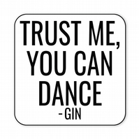Funny Coaster Trust Me You Can Dance Gin Gift CO45