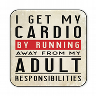 Funny Coaster I Get My Cardio From Running Away Gift For Friend Family CO55
