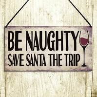 Merry Christmas Sign Be Naughty Save Santa The Trip Hanging Plaque GA087