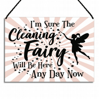 Funny Home Sign I'm Sure The Cleaning Fairy Will Be Here Any Day Now GA108pink