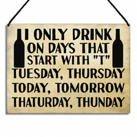 Funny Sign I Only Drink On Days That Start With T Hanging Wall Plaque GA116