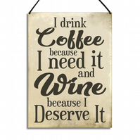 Funny Wine Sign I Drink Coffee Because I Deserve It Wine Because I Need It GA120