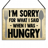Funny Home Sign I'm Sorry For What I Said When I Was Hungry Metal Plaque GA114