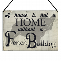 French Bulldog Plaque A House Is Not a Home Without a French Bulldog Sign GA125