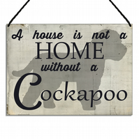 Cockapoo Plaque A House Is Not a Home Without a Cockapoo Sign Dog Gift GA124