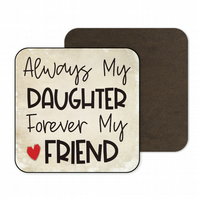 Coaster For Daughter Gift Always My Daughter Forever My Friend C092