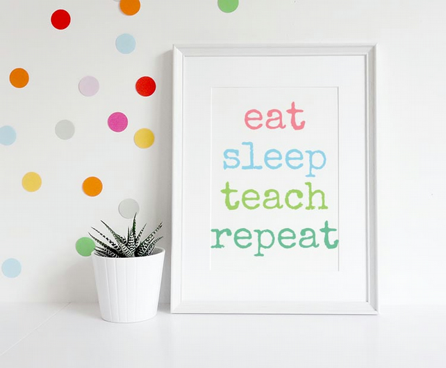 eat sleep teach repeat A4 archival print