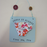 There is always time for tea Handmade Plaque