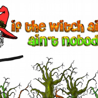 If the Witch ain't Happy – Bumper Sticker