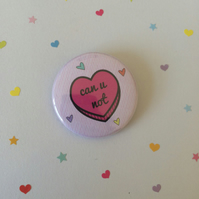 Can U Not - Sassy Heart 38mm Badge