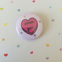 Screw You - Sassy Heart 38mm Badge