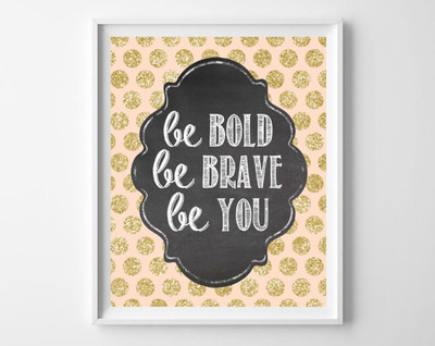 Instant Download - ' Be Bold Be Brace Be You'