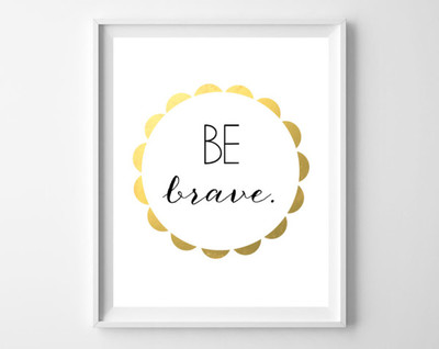 Instant Download - ' Be Brave'