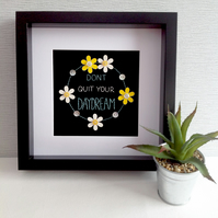 'Don't quit your Daydream' - Hand Embroidered Wall Art - Textile Art - Framed