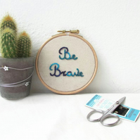 Hand embroidered wall hanging - be brave inspirational text