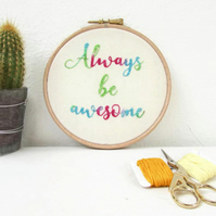 Hand embroidered wall hanging - always be awesome inspirational text