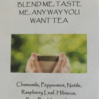 BLEND ME, TASTE ME, ANY WAY YOU WANT TEA - 8 bags of herbs for teas