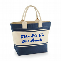 TAKE ME TO THE BEACH ...BEACH BAG