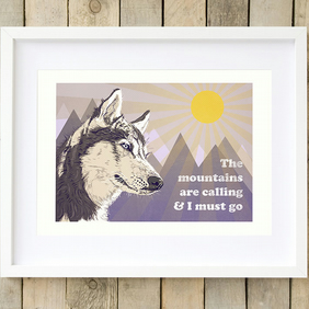 Husky print mountain art 'The Mountains are calling and I must go' dog art