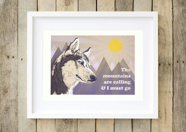 Husky print, mountain art 'The Mountains are calling and I must go' A4 dog art