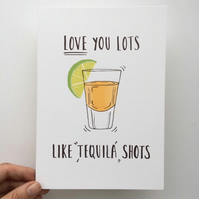 Love you lots like tequila shots greeting card