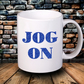 Jog On fun mug, funny mug, quote mug, novelty mug, tea mug, coffee mug,