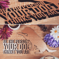 Be the Person Your Dog Thinks You Are Sayings Plaque