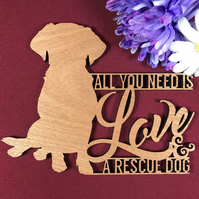 All You Need is Love and a Rescue Dog Plaque