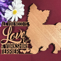 All You Need is Love and a Yorkshire Terrier Dog Sayings Plaque