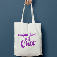 Measure Twice Cut Once Tote Bag