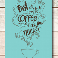 Inspirational quote postcard - First I drink the coffee then I do the things