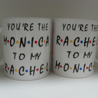 Friends you're the Rachel to my Monica Set of 2 11oz novelty coffee mugs