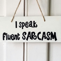 I Speak Fluent Sarcasm - Wooden Sign