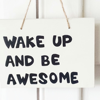 Wake Up And Be Awesome - Wooden Sign