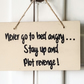 Never Go To Bed Angry .... Stay Up And Plot Revenge - Wooden Sign